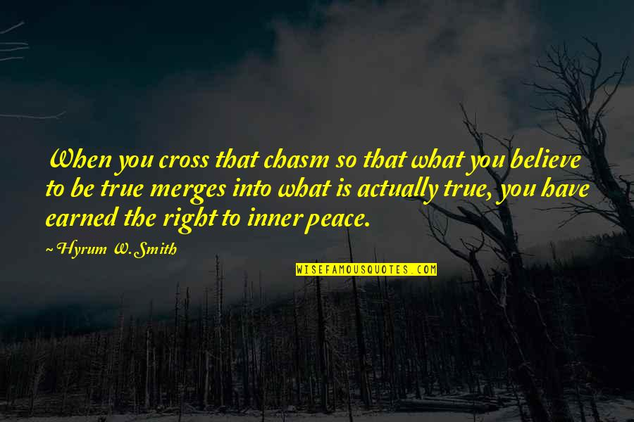 Cross My Mind Quotes By Hyrum W. Smith: When you cross that chasm so that what