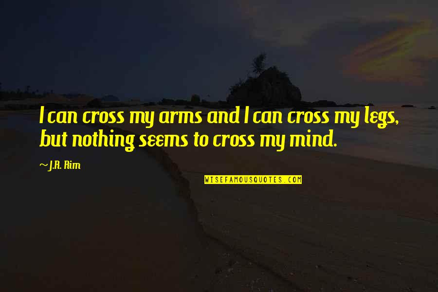 Cross My Mind Quotes By J.R. Rim: I can cross my arms and I can