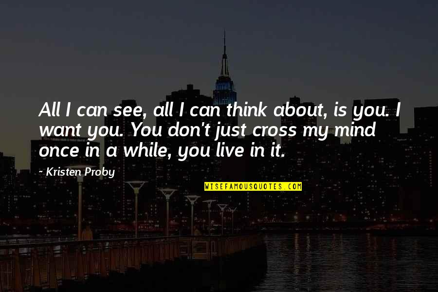 Cross My Mind Quotes By Kristen Proby: All I can see, all I can think