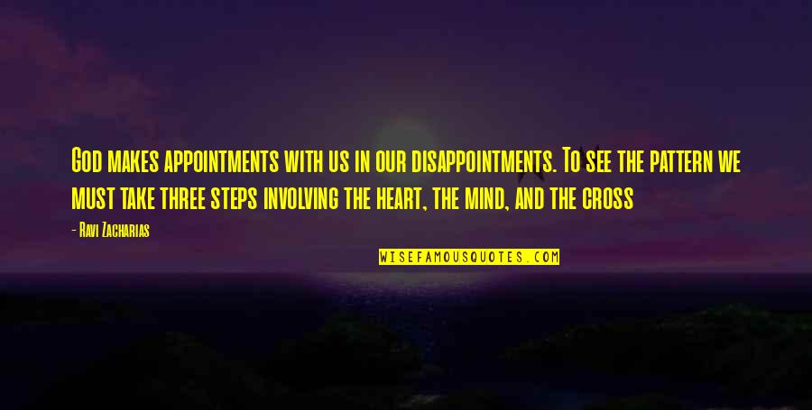 Cross My Mind Quotes By Ravi Zacharias: God makes appointments with us in our disappointments.