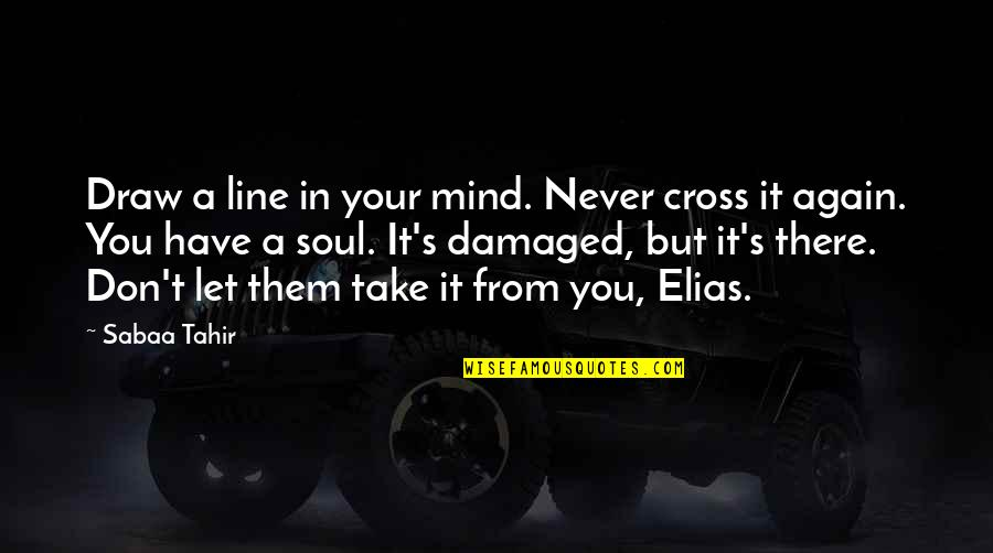 Cross My Mind Quotes By Sabaa Tahir: Draw a line in your mind. Never cross