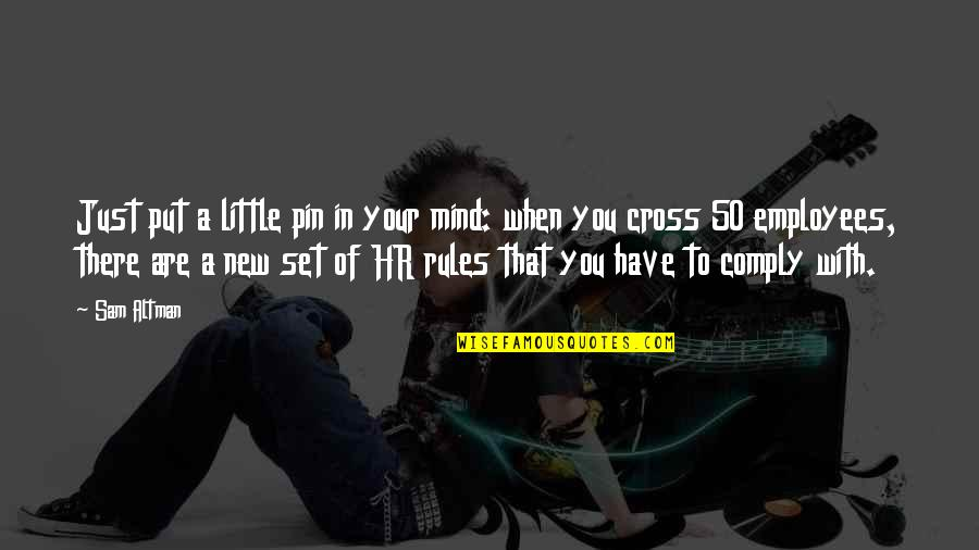 Cross My Mind Quotes By Sam Altman: Just put a little pin in your mind: