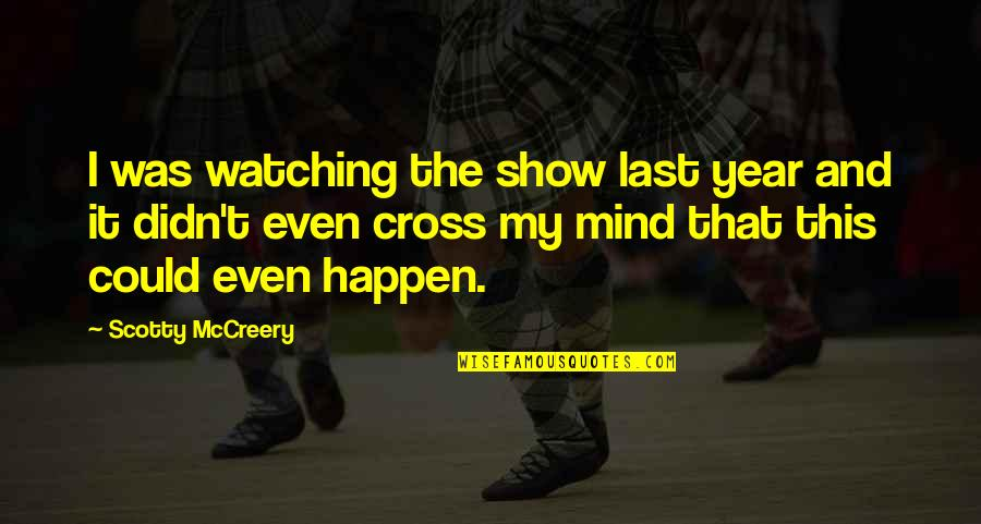 Cross My Mind Quotes By Scotty McCreery: I was watching the show last year and