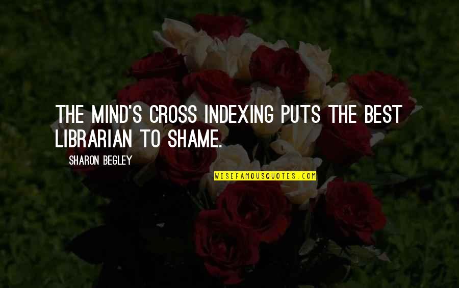 Cross My Mind Quotes By Sharon Begley: The mind's cross indexing puts the best librarian