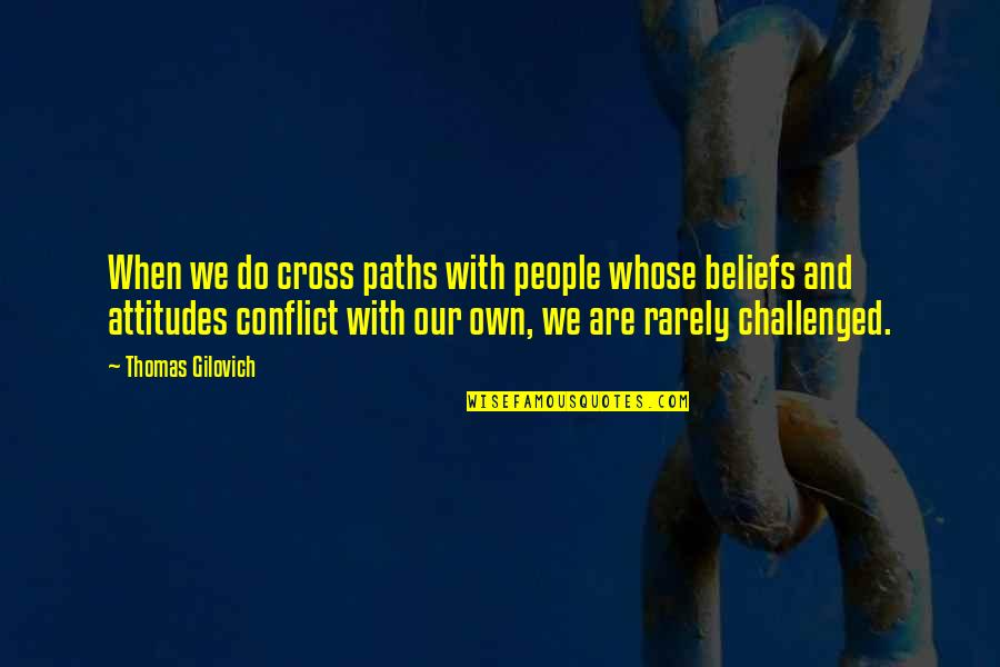 Cross My Mind Quotes By Thomas Gilovich: When we do cross paths with people whose