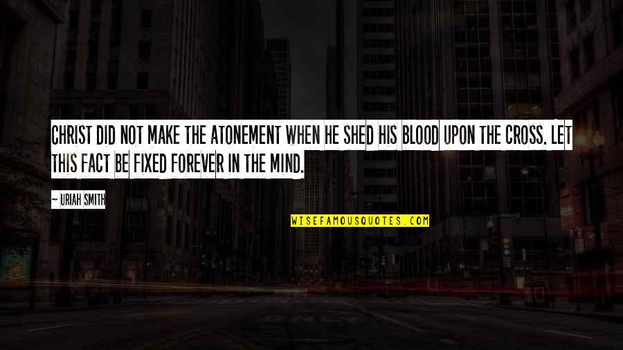 Cross My Mind Quotes By Uriah Smith: Christ did not make the atonement when he