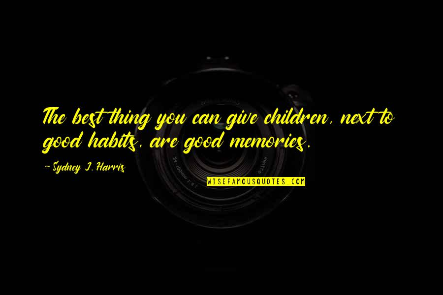 Cross Pendant Quotes By Sydney J. Harris: The best thing you can give children, next