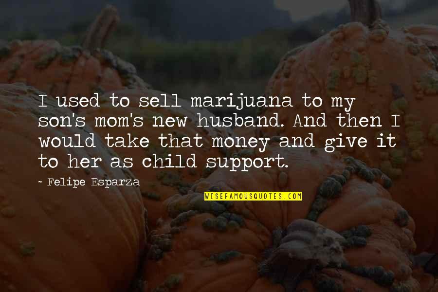Crossdresser Quotes By Felipe Esparza: I used to sell marijuana to my son's