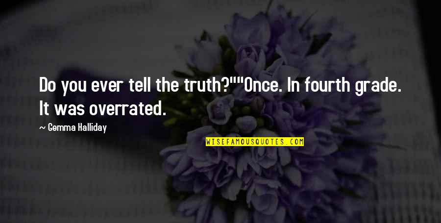 """Crossdresser Quotes By Gemma Halliday: Do you ever tell the truth?""""""""Once. In fourth"""
