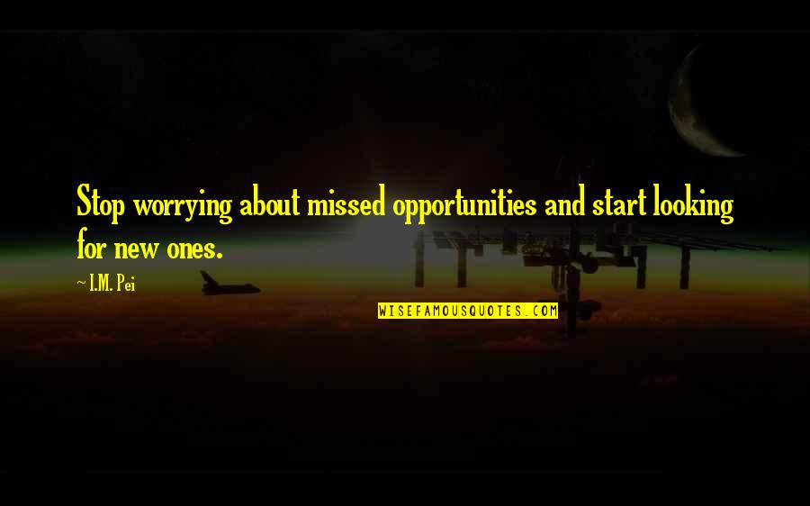 Crossdresser Quotes By I.M. Pei: Stop worrying about missed opportunities and start looking