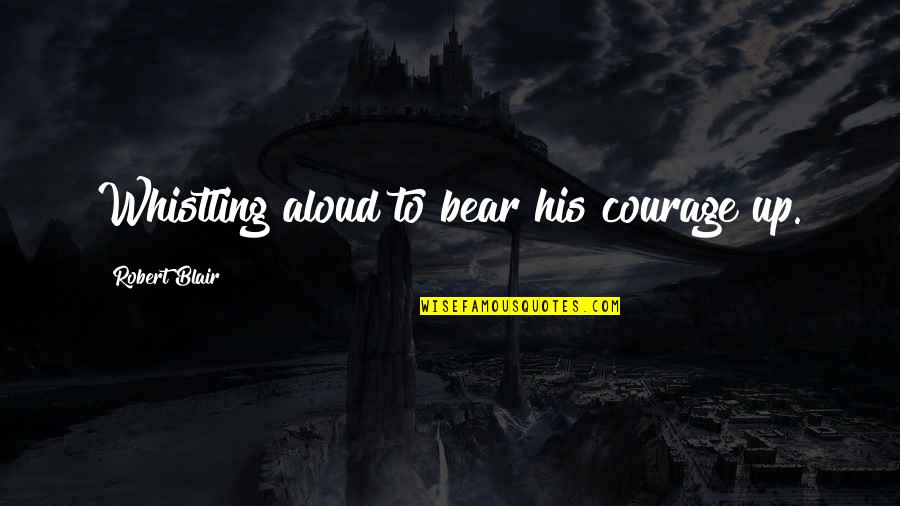 Crossdresser Quotes By Robert Blair: Whistling aloud to bear his courage up.