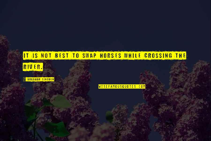 Crossing The River Quotes By Abraham Lincoln: It is not best to swap horses while