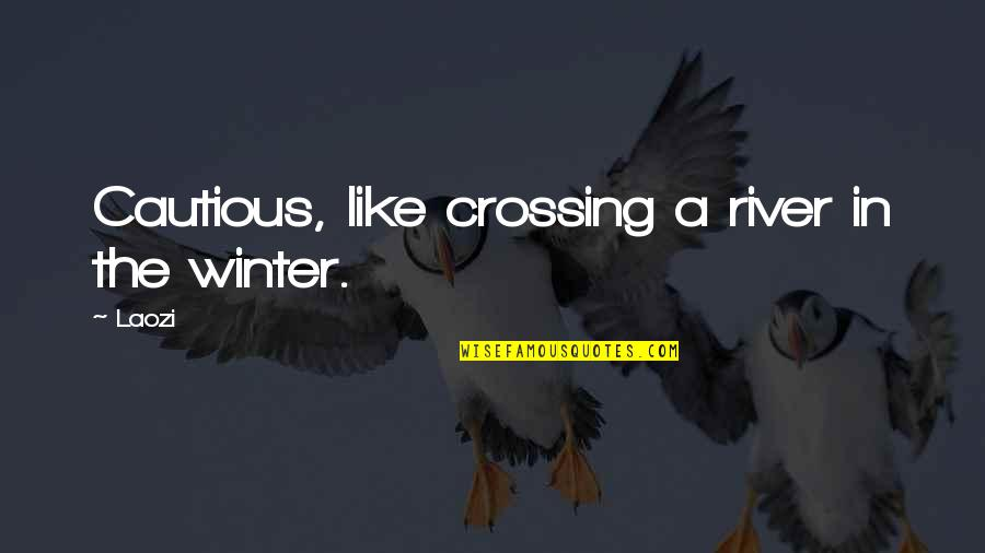 Crossing The River Quotes By Laozi: Cautious, like crossing a river in the winter.