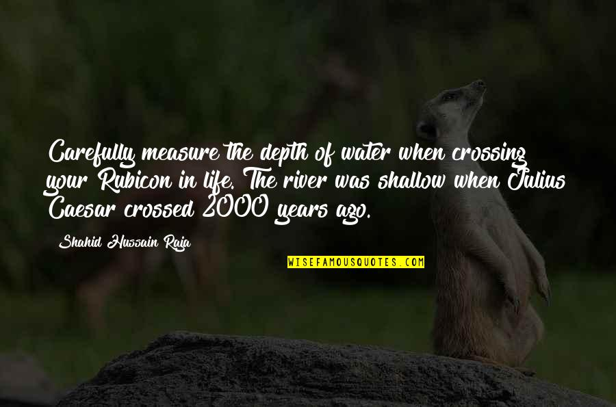 Crossing The River Quotes By Shahid Hussain Raja: Carefully measure the depth of water when crossing