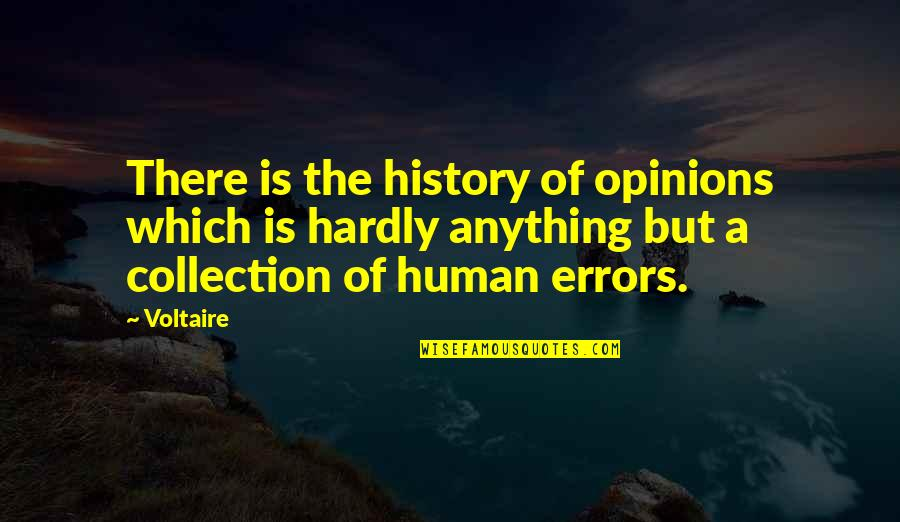 Crossing The River Quotes By Voltaire: There is the history of opinions which is