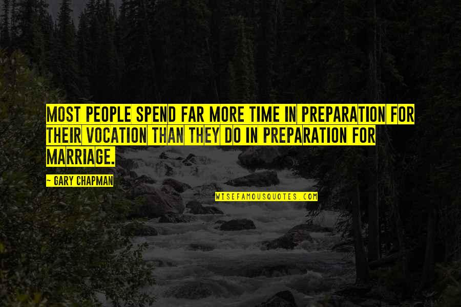 Crow Country Racism Quotes By Gary Chapman: Most people spend far more time in preparation
