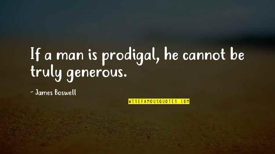 Crow Country Racism Quotes By James Boswell: If a man is prodigal, he cannot be