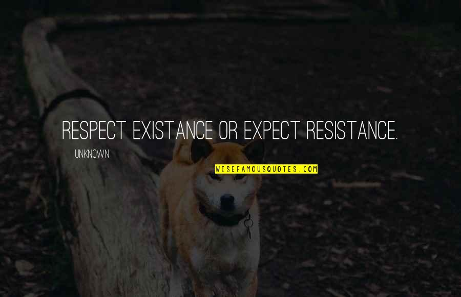 Crow Country Racism Quotes By Unknown: Respect existance or expect resistance.