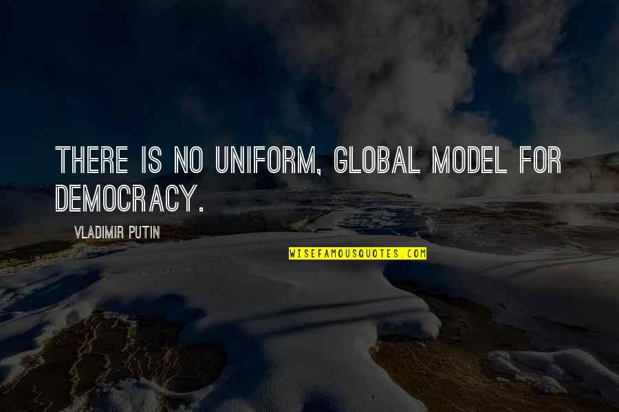 Crow Country Racism Quotes By Vladimir Putin: There is no uniform, global model for democracy.