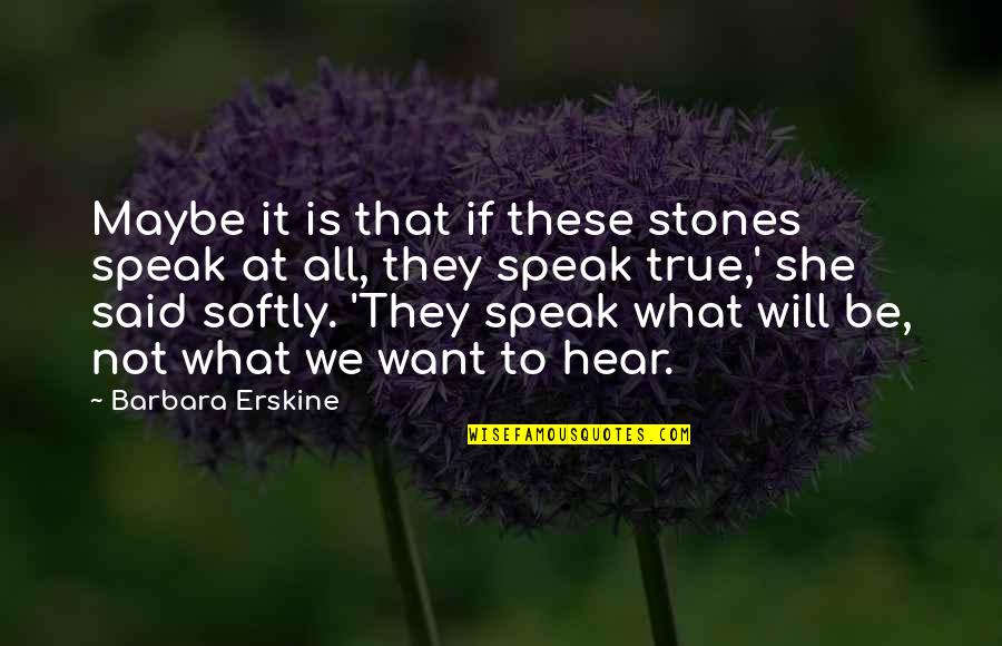 Crow Lake Matt Quotes By Barbara Erskine: Maybe it is that if these stones speak