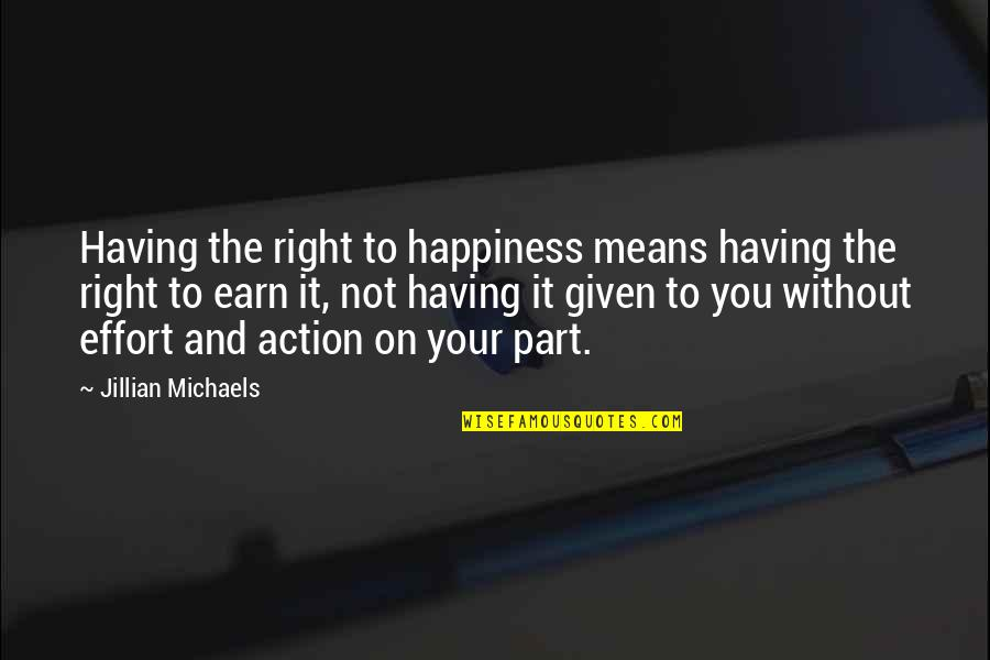 Crowd Followers Quotes By Jillian Michaels: Having the right to happiness means having the