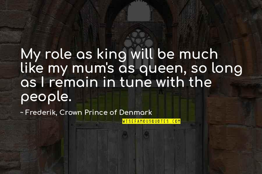 Crown Prince Frederik Quotes By Frederik, Crown Prince Of Denmark: My role as king will be much like