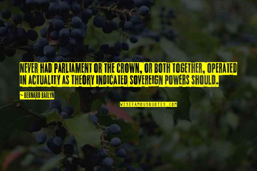 Crown'd Quotes By Bernard Bailyn: Never had Parliament or the crown, or both