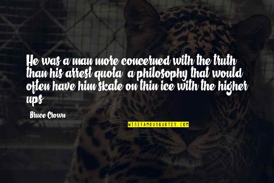 Crown'd Quotes By Bruce Crown: He was a man more concerned with the