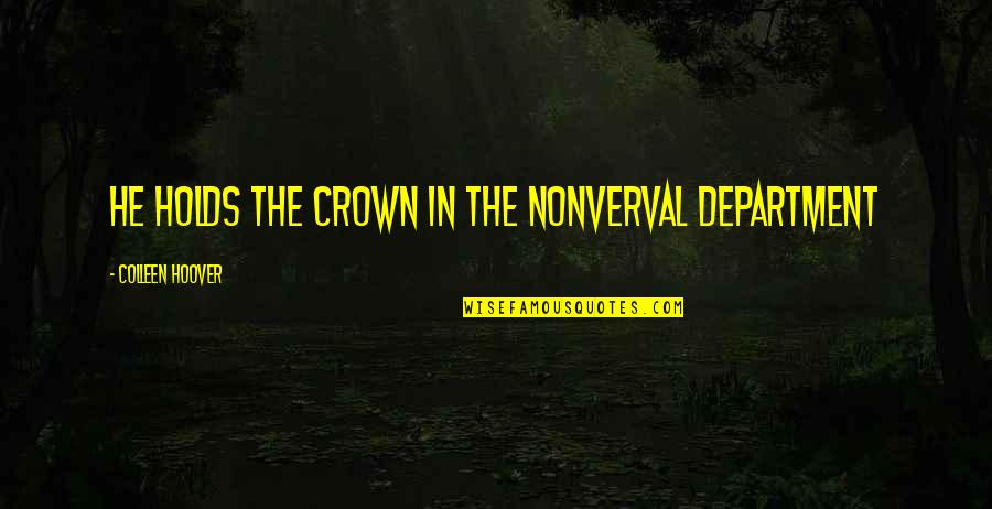 Crown'd Quotes By Colleen Hoover: He holds the crown in the nonverval department