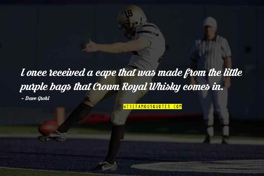 Crown'd Quotes By Dave Grohl: I once received a cape that was made