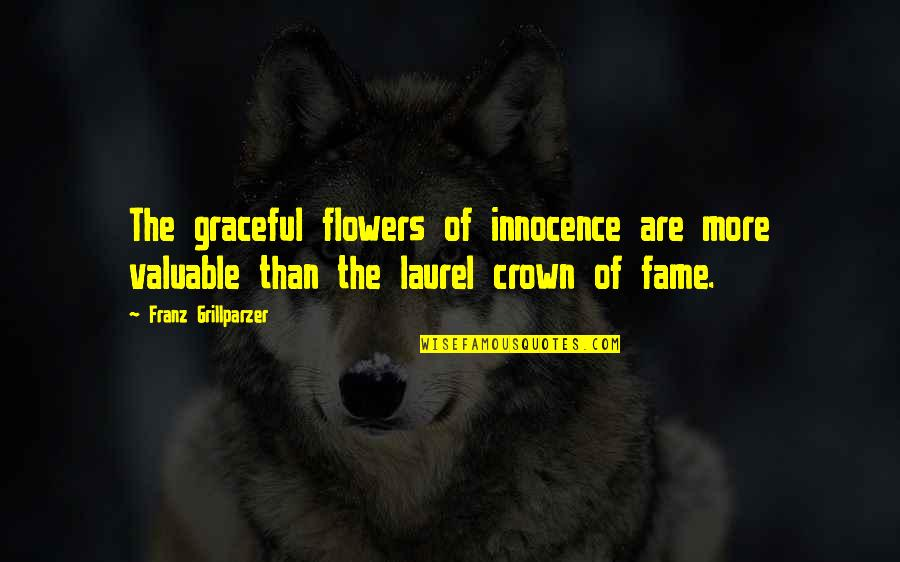 Crown'd Quotes By Franz Grillparzer: The graceful flowers of innocence are more valuable