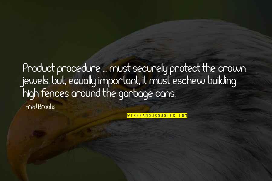 Crown'd Quotes By Fred Brooks: Product procedure ... must securely protect the crown