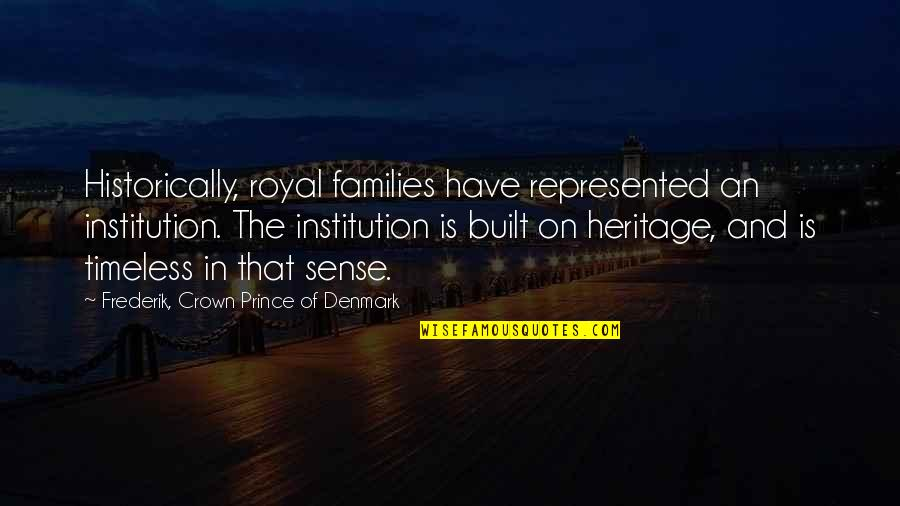 Crown'd Quotes By Frederik, Crown Prince Of Denmark: Historically, royal families have represented an institution. The