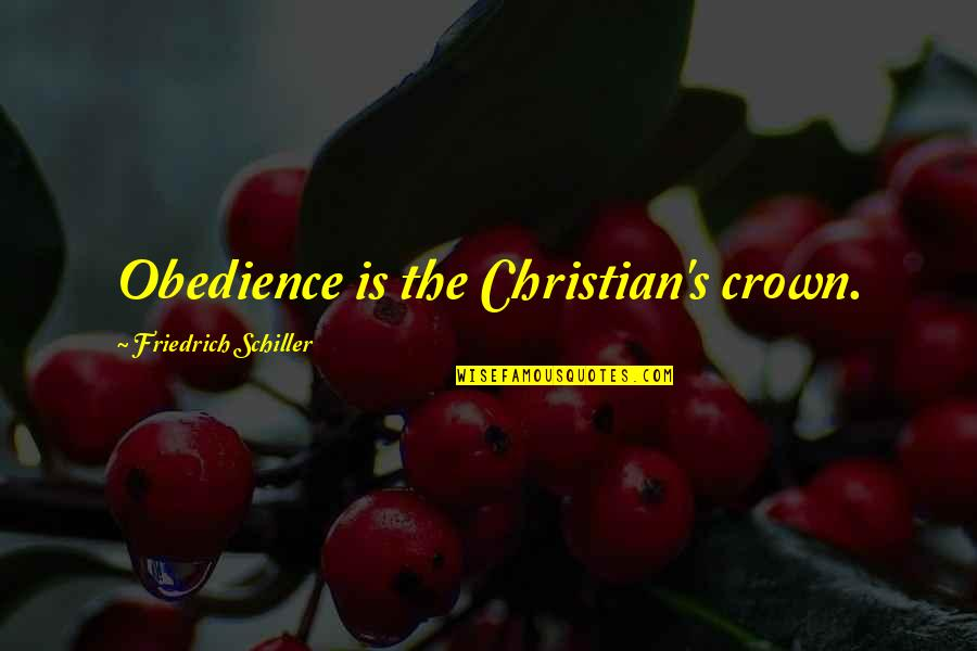 Crown'd Quotes By Friedrich Schiller: Obedience is the Christian's crown.