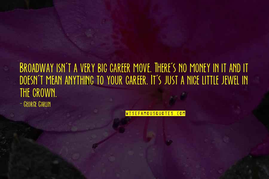 Crown'd Quotes By George Carlin: Broadway isn't a very big career move. There's