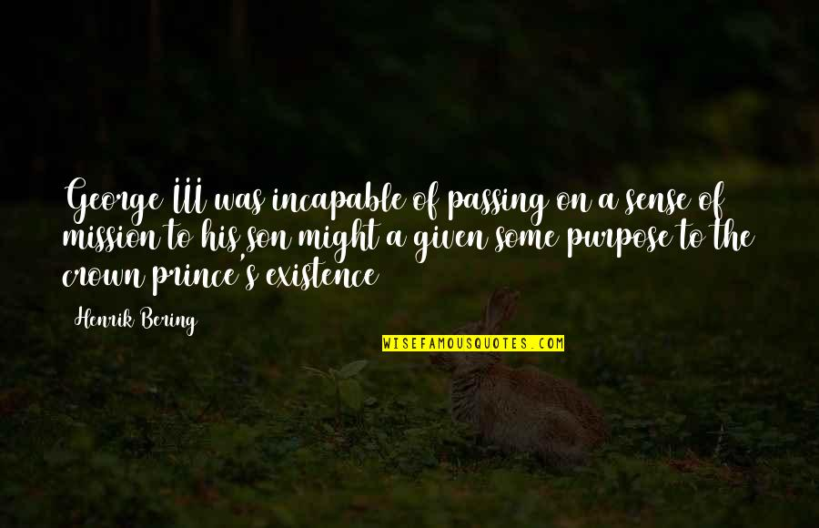 Crown'd Quotes By Henrik Bering: George III was incapable of passing on a