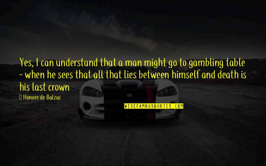 Crown'd Quotes By Honore De Balzac: Yes, I can understand that a man might