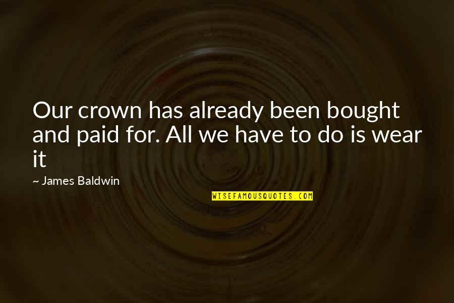 Crown'd Quotes By James Baldwin: Our crown has already been bought and paid