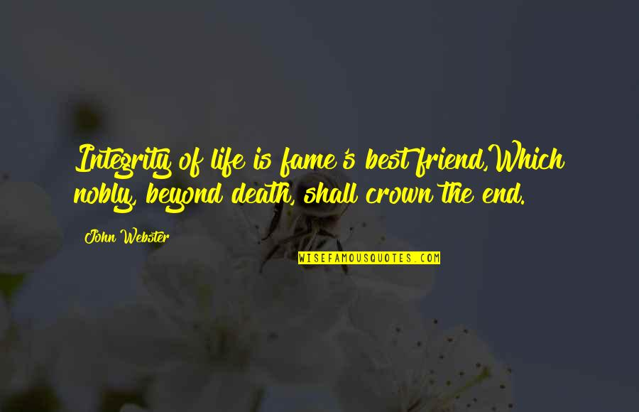 Crown'd Quotes By John Webster: Integrity of life is fame's best friend,Which nobly,