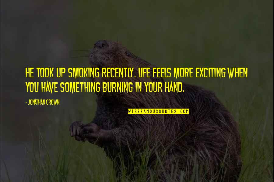 Crown'd Quotes By Jonathan Crown: He took up smoking recently. Life feels more