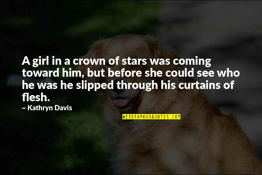 Crown'd Quotes By Kathryn Davis: A girl in a crown of stars was