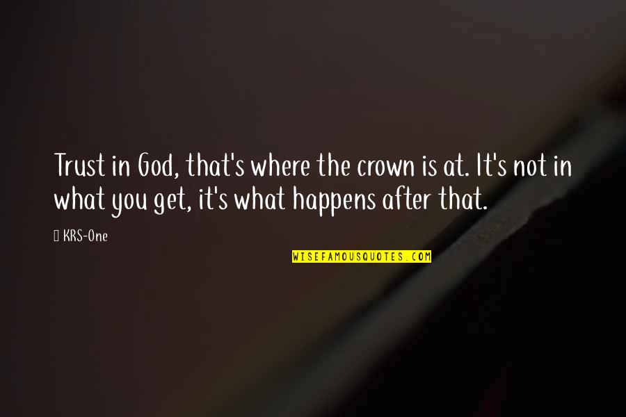 Crown'd Quotes By KRS-One: Trust in God, that's where the crown is