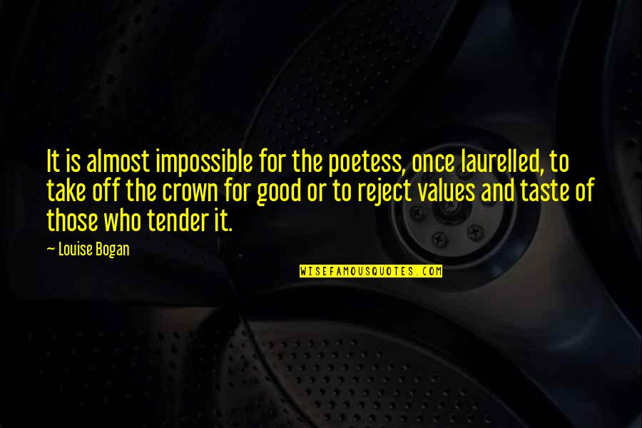 Crown'd Quotes By Louise Bogan: It is almost impossible for the poetess, once