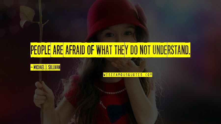 Crown'd Quotes By Michael J. Sullivan: People are afraid of what they do not