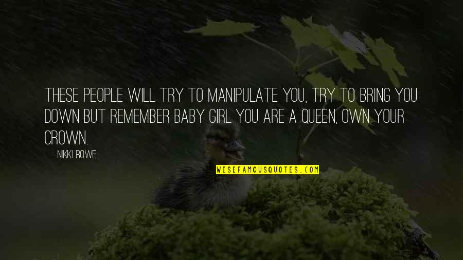 Crown'd Quotes By Nikki Rowe: These people will try to manipulate you, try