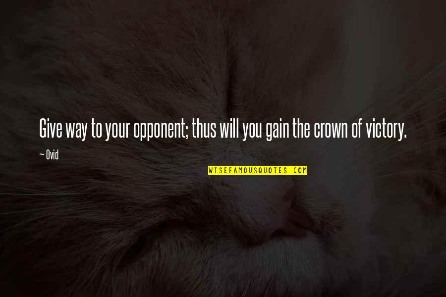 Crown'd Quotes By Ovid: Give way to your opponent; thus will you