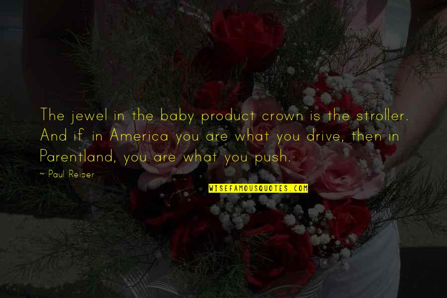 Crown'd Quotes By Paul Reiser: The jewel in the baby product crown is