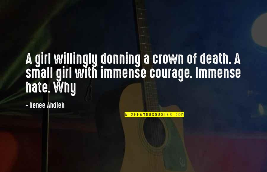Crown'd Quotes By Renee Ahdieh: A girl willingly donning a crown of death.