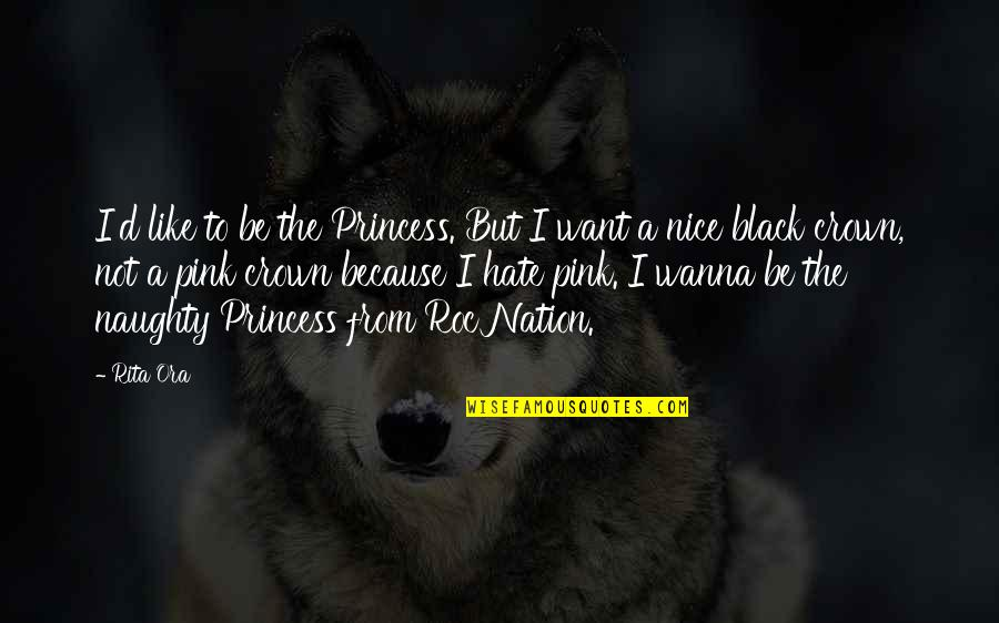 Crown'd Quotes By Rita Ora: I'd like to be the Princess. But I