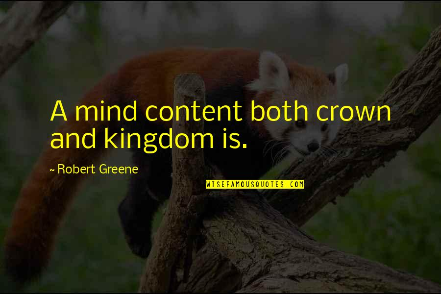 Crown'd Quotes By Robert Greene: A mind content both crown and kingdom is.